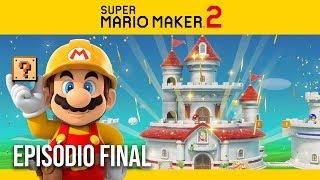 SUPER MARIO MAKER 2 | Campanha #10 - O FINAL!