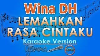 Wina DH - Lemahkanlah Rasa Cintaku (Karaoke Lirik Tanpa Vokal) by GMusic