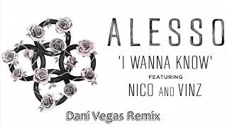 Alesso - I Wanna Know ft. Nico & Vinz (Dani Vegas Remix)