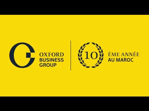 Oxford Business Group: Morocco, a decade of change - Celebrating OBG's 10th anniversary in Morocco