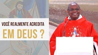 Você realmente acredita em Deus ? -  Padre José Augusto (17/07/19)