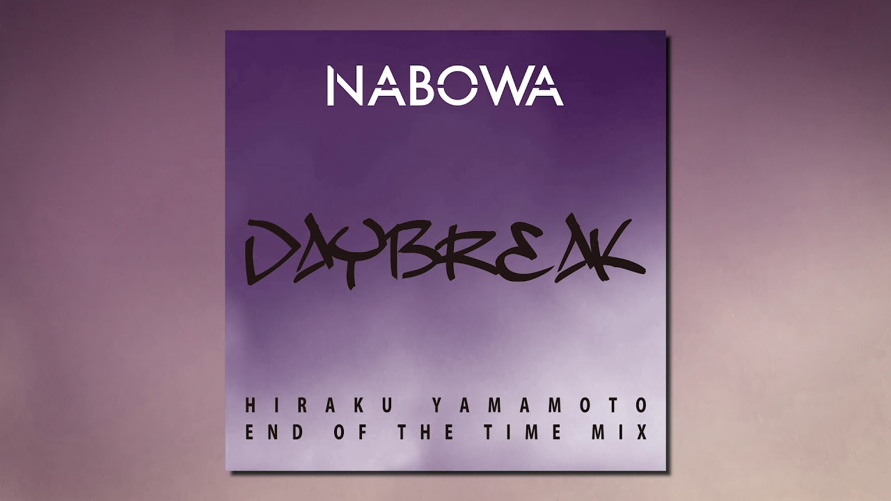 "NABOWA - ""DAYBREAK (HIRAKU YAMAMOTO End of the time MIX)""の試聴音源を公開 2019年8月21日配信開始 thm Music info Clip"