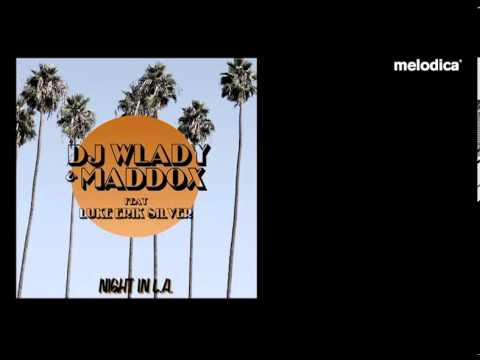 DJ WLADY & MADDOX FEAT. LUKE ERIK SILVER - Night in L.A.