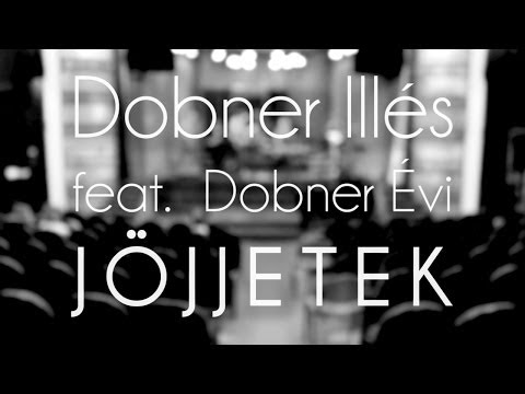 Dobner Illés - Jöjjetek