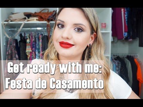 Get ready with me: Festa de Casamento - Abusando da Make