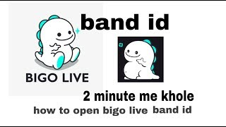 How to open bigo live band id/ 2 minute me