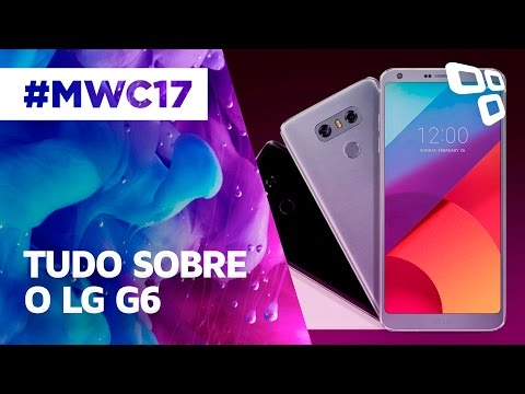 Tudo O Que Você Precisa Saber Sobre O LG G6 Anunciado Na MWC 2017 - TecMundo