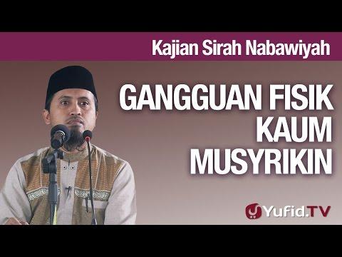 Kajian Sejarah Nabi Muhammad: Gangguan Fisik Kaum Musryikin - Ustadz Abdullah Zaen, MA