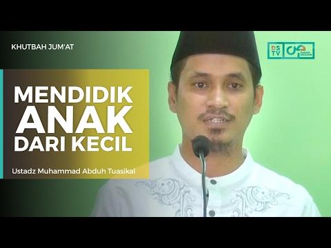 Khutbah Jum'at : Mendidik Anak Dari Kecil - Ustadz M Abduh Tuasikal
