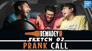 PDT Bewadey | Sketch 02 - Prank Call | Indian Web Series | Comedy | Gaba | Pradhan | Johnny