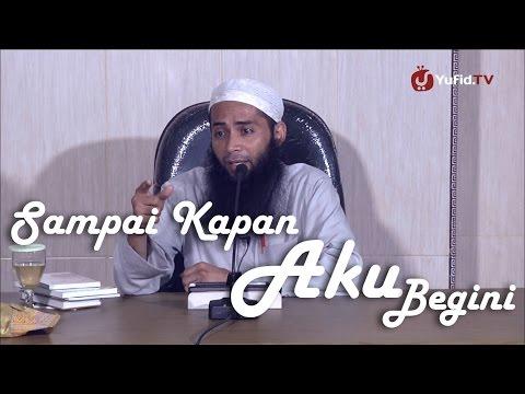 Ceramah Islam: Sampai Kapan Aku Begini - Ustadz DR. Syafiq Basalamah, MA.