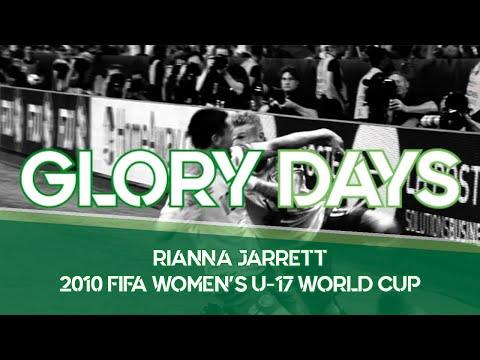 Glory Days | Rianna Jarrett & the 2010 Women's U17 World Cup