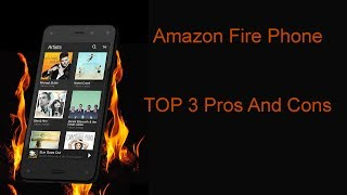 Top 3 Pros And Cons Of Amazon Fire Phone