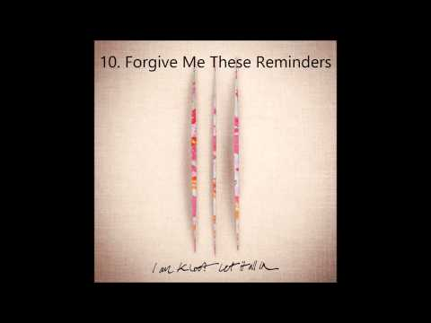 I Am Kloot - Forgive Me These Reminders