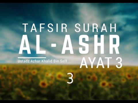 Tafsir Surah Al Ashr Ayat 3  - Ustadz Azhar Khalid Bin Seff