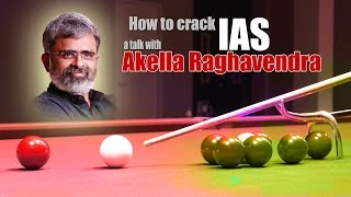 How To Crack IAS Full Interview | A Talk With Akella Raghavendra