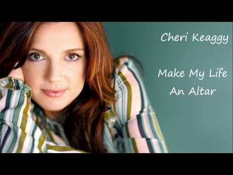 Cheri Keaggy - Make My Life An Altar