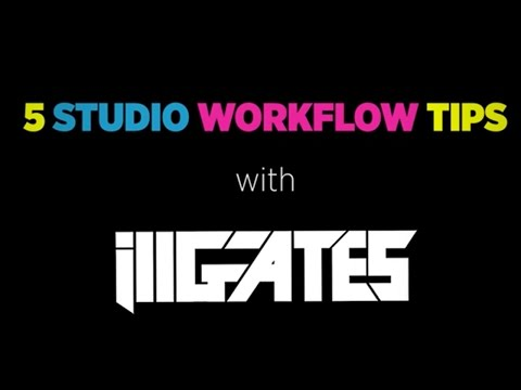 ill.Gates: 5 Studio Workflow Tips for Music Producers