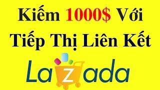 TIẾP THỊ LIÊN KẾT LAZADA   Kiếm 1000$ Mỗi Tháng Với Tiếp Thị Liên Kết Lazada