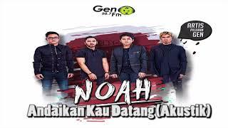download lagu Noah - Andaikan Kau Datang Akustik gratis