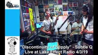 """""""Discontinuity of Supply"""" - Subtle Q live at Lake Effect Radio 4/3/19"""