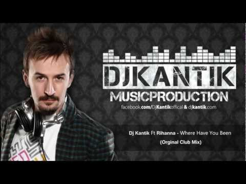 Dj Kantik Ft  Rihanna Where Have You Been Club Mix Product !!!Ss