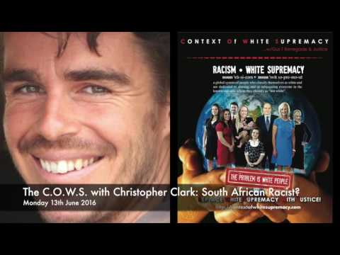 The C.O.W.S. with Christopher Clark: South African Racist?