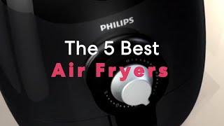5 Best Air Fryers - Cook Healthy Fried Food Fast