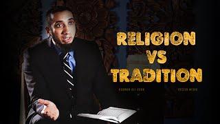 Religion vs Tradition – Nouman Ali Khan – Yaseen Media