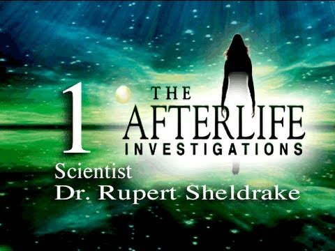 The Afterlife Investigations 1 - Rupert Sheldrake, PhD