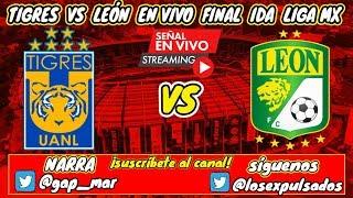 Tigres vs Len Final Ida Liga MX Clausura 2019 En Vivo NARRACIN RADIO