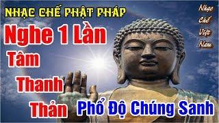 Nhạc Chế Phật Pháp | NGHE 1 LẦN TÂM THANH THẢN | Phổ Độ Chúng Sanh | Cực Hay.