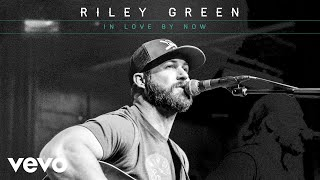 Riley Green In Love By Now Audio