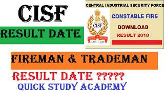 CISF FIREMAN   CISF TRADEMAN RESULT DATE    MEDICAL DATE ANNOUNCED    QUICK STUDY ACADEMY