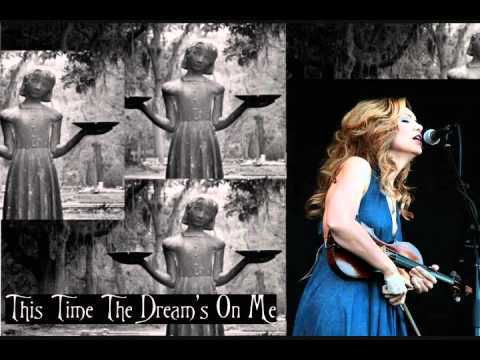 Alison Krauss - This Time The Dream's On Me
