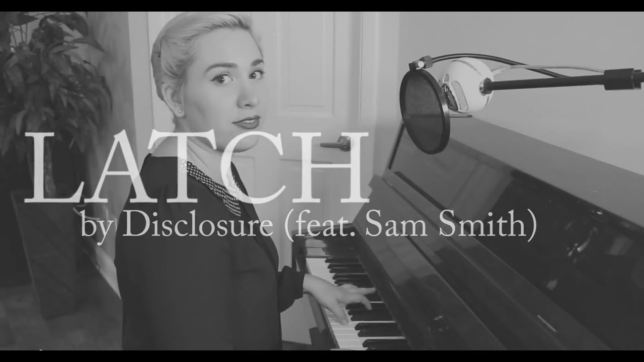 Latch - Disclosure feat. Sam Smith (cover) - YouTube Latch Disclosure Video