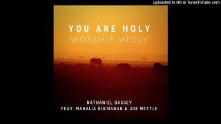 Nathaniel Bassey – You Are Holy ft. Mahalia Buchanan & Joe Mettle [Audiio]