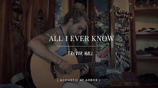 Watch Trevor Hall All I Ever Know video