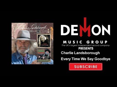 Charlie Landsborough - Every Time We Say Goodbye