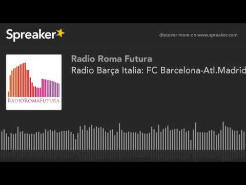 Radio Barça Italia: FC Barcelona-Atl.Madrid (part 6 di 9)