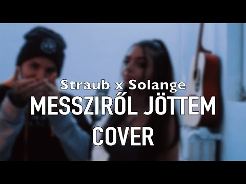 Straub x Solange - Messziről jöttem | Cover