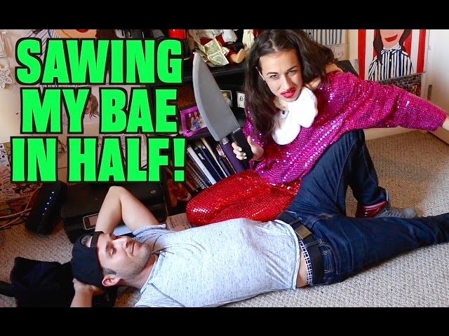 SAWING MY BAE IN HALF!