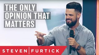 The Only Opinion That Matters | Pastor Steven Furtick