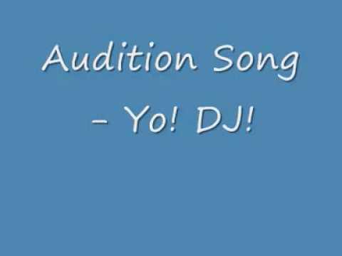 Audition Song   Yo! DJ! ♫