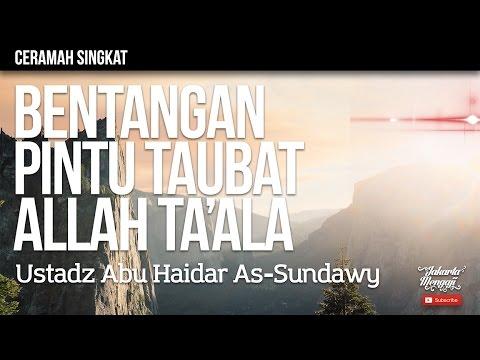 Bentangan Pintu Taubat Allah Ta'ala - Ustadz Abu Haidar As-Sundawy