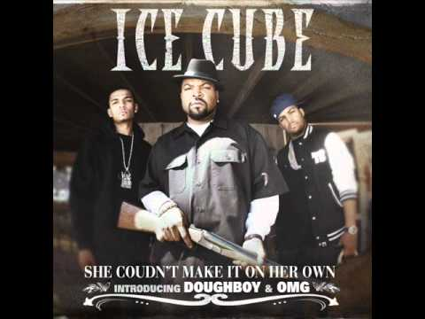 Ice Cube ft Doughboy &amp; OMG - She Couldn&#039;t Make It On Her Own