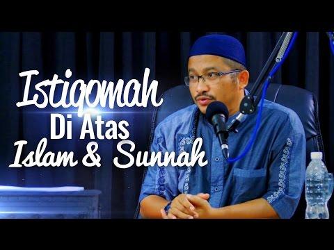 Kajian Islam - Istiqomah Di Atas Islam & Sunnah - Ustadz Abdullah Taslim, MA.