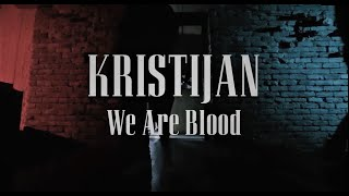 Kristijan -  We Are Blood (Official Video)