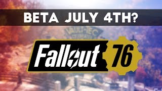FALLOUT 76 BETA - JULY 4TH RELEASE?  (Fallout 76 SPECULATION)