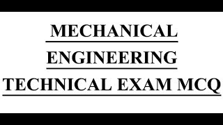 Mechanical Engineering mcq from # Technical Exam mcq